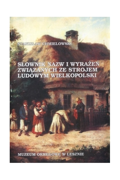 88fc0576af62f9 Słownik nazw i wyrażeń związanych ze strojem ludowym wielkopolski. Stanisław  Chmielowski